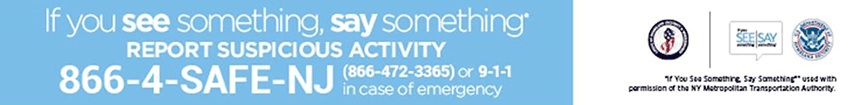 If you see something, say something - Report suspicious activity to 866-4-safe-nj