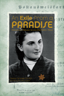 An Exile from a Paradise: Memories of a Holocaust Survivor from Bedzin