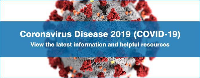 Coronavirus Disease 2019 (COVID-19) information and resources