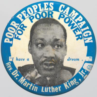 Dr. Martin Luther King, Jr., Poor People's Campaign button Smithsonian's National Museum of African American History and Culture, Gift of Linda and Artis Caso